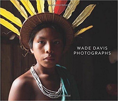 Wade Davis: Photographs by Wade Davis, finalist for the 2017 Bill Duthie Booksellers' Choice Award