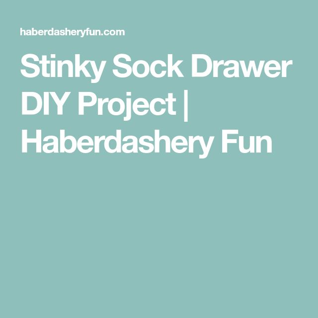 Stinky Sock Drawer DIY Project | Haberdashery Fun