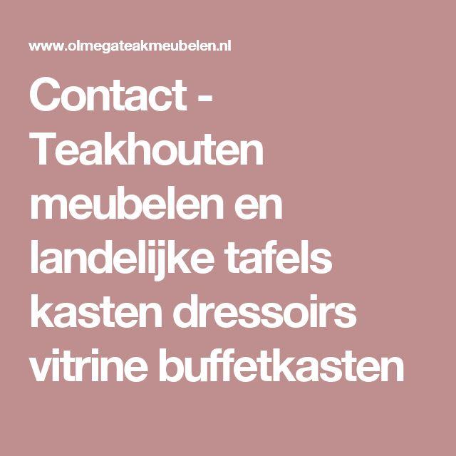 Contact - Teakhouten meubelen en landelijke tafels kasten dressoirs vitrine buffetkasten