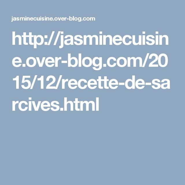 http://jasminecuisine.over-blog.com/2015/12/recette-de-sarcives.html