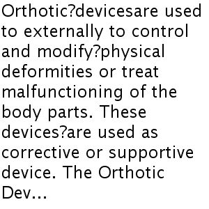 The rapid increase in elderly population, high incidence of chronic illnesses, and disabilities, rise in sports injuries and growing awareness among the people are the driving factors of the Orthotic Devices Market across the globe during 2015-2020. AFO is one of the highly demanded devices among other orthotics and prosthetics equipment.