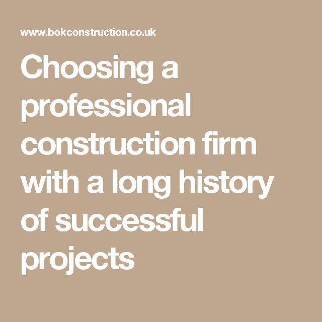Choosing a professional construction firm with a long history of successful projects