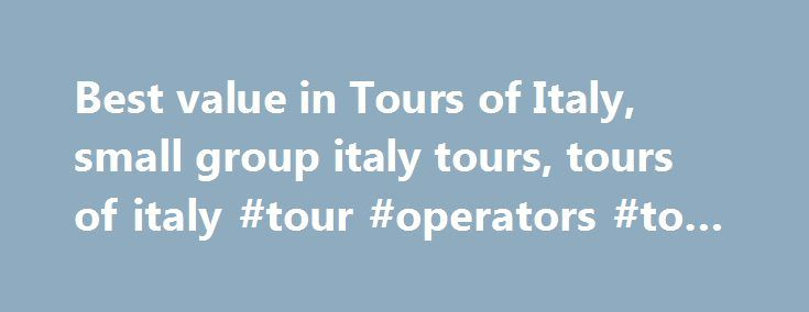Best value in Tours of Italy, small group italy tours, tours of italy #tour #operators #to #italy http://missouri.nef2.com/best-value-in-tours-of-italy-small-group-italy-tours-tours-of-italy-tour-operators-to-italy/  # Italy Tours on Special Offer Special Day Tours & Excursions Semi-Private Vacation Packages Small Group Vacation Packages Transfer Tour Vacation Packages SPECIAL OFFERS ON 2017 – ITALY VACATION PACKAGES Choose from our selection of Semi-Private Italy vacation packages or let…
