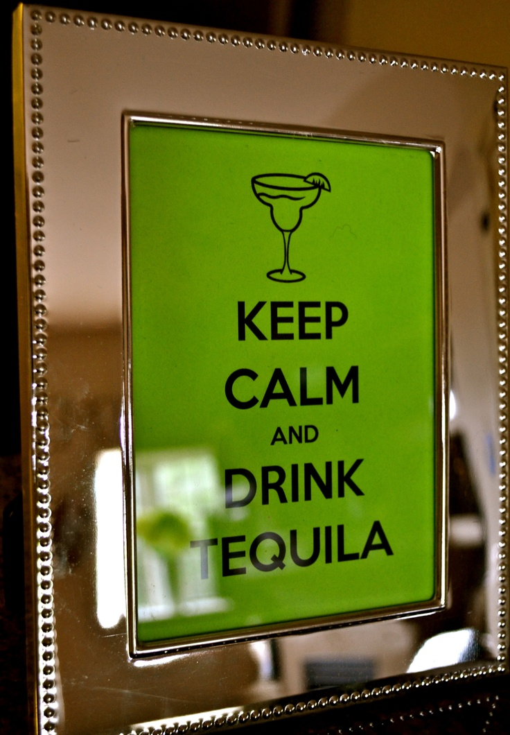 Keep Calm and Drink Tequila - for a Mexican themed night