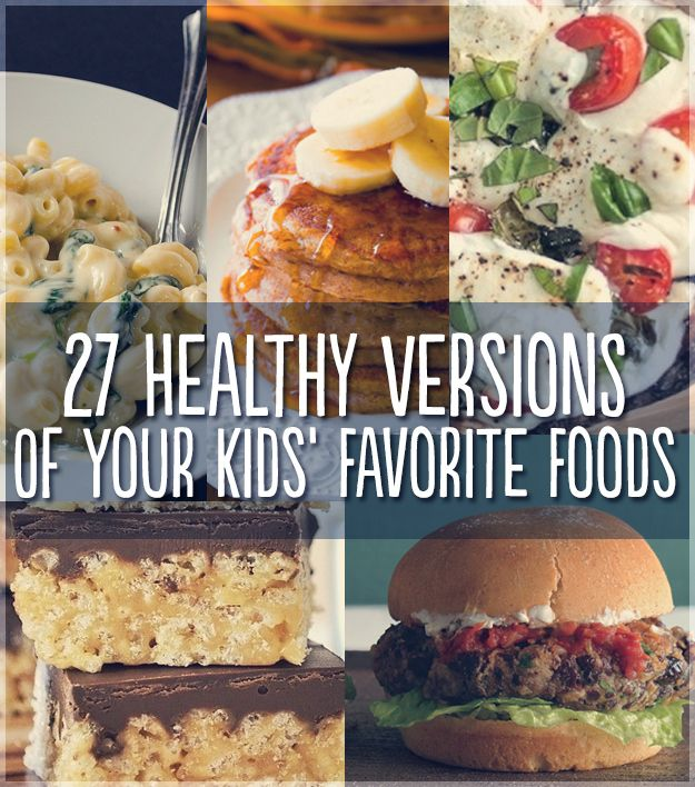 27 Healthy Versions Of Your Kids' Favorite Foods