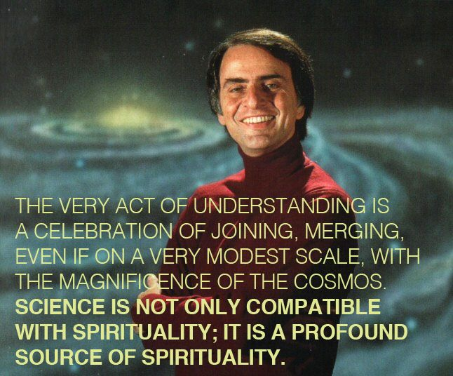 """Carl Sagan: """"the very act of understanding is a celebration of joining, merging, even if on a very modest scale with the magnificence of the cosmos. Science is not only compatible with spirituality; it is a profound source of spirituality."""""""