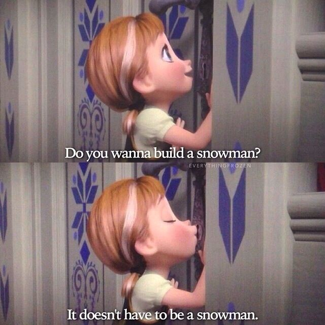 Frozen....the whispering into the keyhole kills me haha, that's my sister