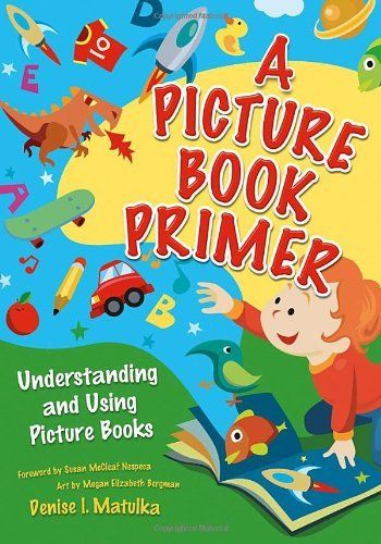 A Picture Book Primer: Understanding and Using Picture Books by Denise I. Matulka. $50.00. Author: Denise I. Matulka. Publisher: Libraries Unlimited (September 30, 2008). Publication: September 30, 2008