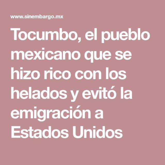 Tocumbo, el pueblo mexicano que se hizo rico con los helados y evitó la emigración a Estados Unidos
