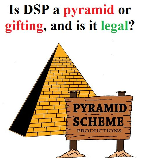 Is DSP a pyramid or gifting, and is it legal?