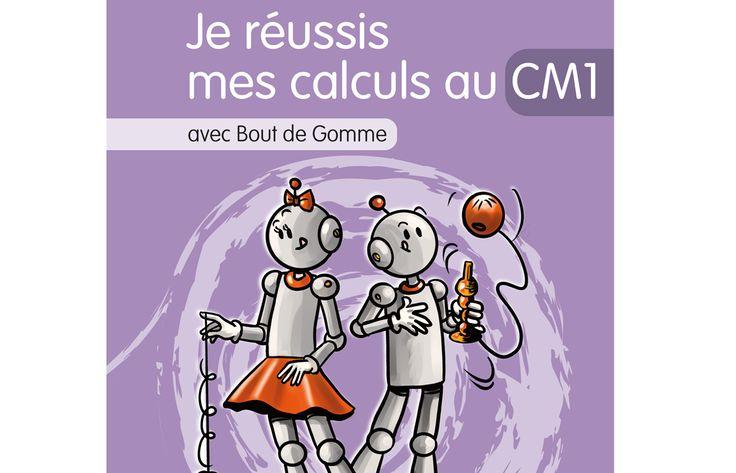 Je réussis mes calculs au CM1 avec Bout de Gomme