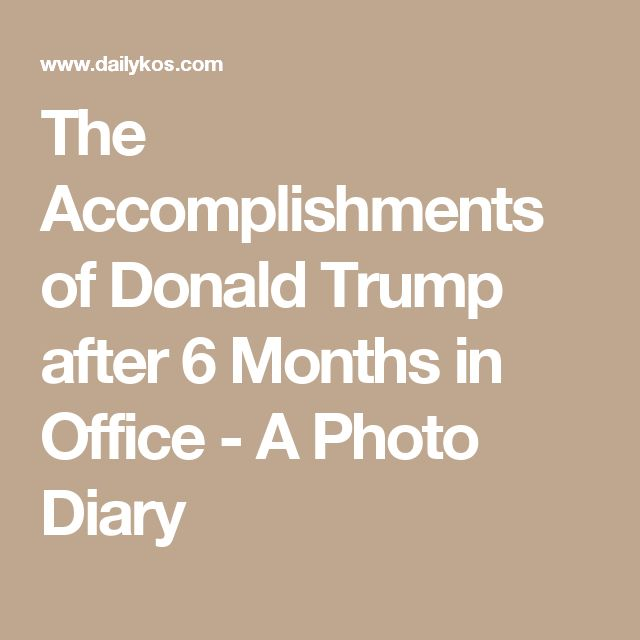 The Accomplishments of Donald Trump after 6 Months in Office - A Photo Diary