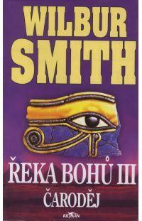 Řeka bohů III. - Čaroděj -  Wilbur Smith #alpress #wilbursmith #bestseller #knihy #román
