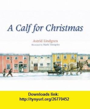 A Calf for Christmas (9780863157851) Astrid Lindgren, Marit Tornqvist , ISBN-10: 0863157858  , ISBN-13: 978-0863157851 ,  , tutorials , pdf , ebook , torrent , downloads , rapidshare , filesonic , hotfile , megaupload , fileserve