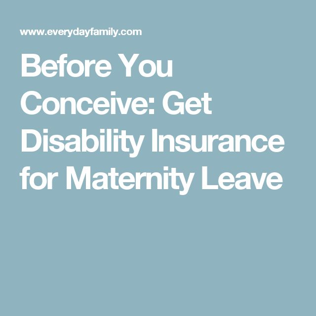 Before You Conceive: Get Disability Insurance for Maternity Leave