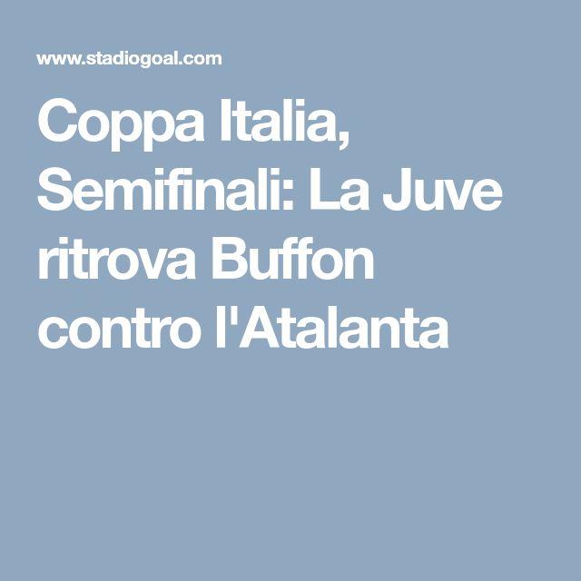 Coppa Italia, Semifinali: La Juve ritrova Buffon contro l'Atalanta