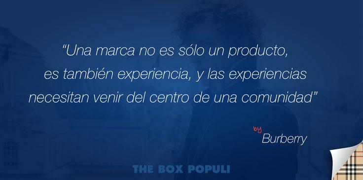"""""""Una marca no es sólo un producto, es también experiencia, y las experiencias necesitan venir del centro de una comunidad"""" By Burberry."""