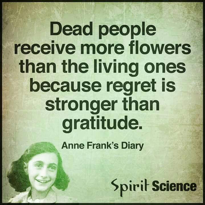 flowers the living Dead because is Be and   regret      more mens gratitude thoughts  people than than G    receive Anne    ones stronger free feelings     Frank  quotes