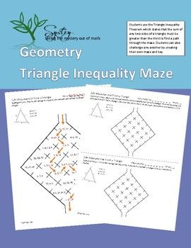 Students use the Triangle Inequality Theorem which states that the sum of any two sides of a triangle must be greater than the third to find a path through the maze. Students can also challenge one another by creating their own maze and key. Also see http://systry.com/triangle-musings/