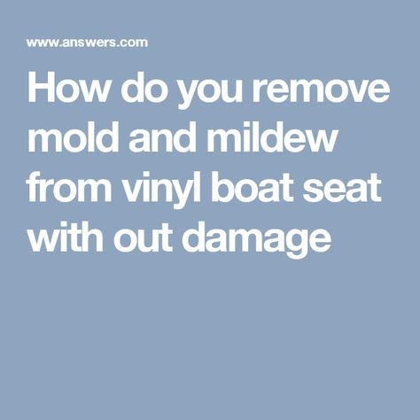 How Do You Remove Mold And Mildew From Vinyl Boat Seat