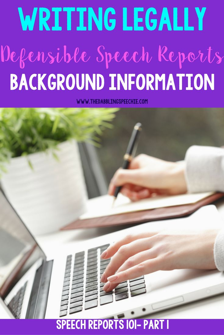 Tips to write a really defensible speech report starting with the background information section.