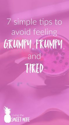 7 simple tips to avoid feeling grumpy, frumpy, and tired