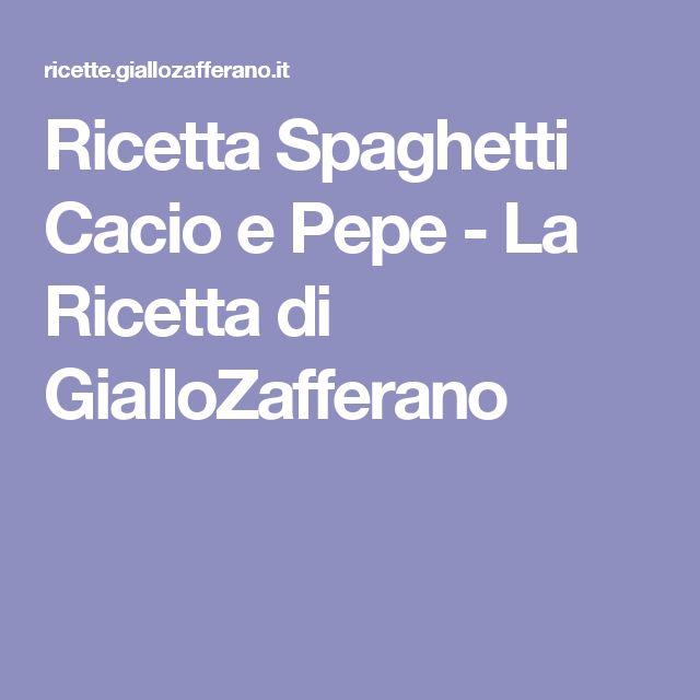 Ricetta Spaghetti Cacio e Pepe - La Ricetta di GialloZafferano