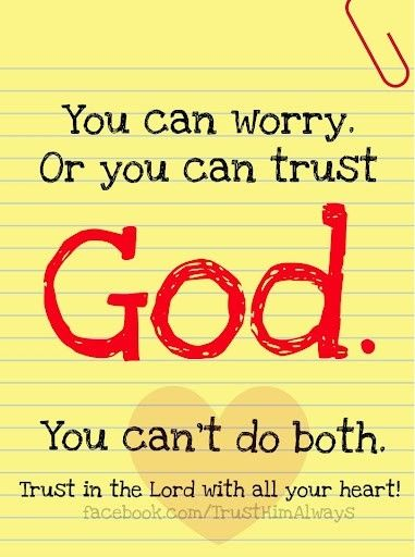 You can worry or you can trust God. You can't do both. Trust in the Lord with all your heart! http://facebook/TrustHimAlways #TeamJesus
