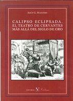 calipso eclipsada. el teatro de cervantes mas alla del siglo de o ro-jesus gonzalez maestro-9788479628994