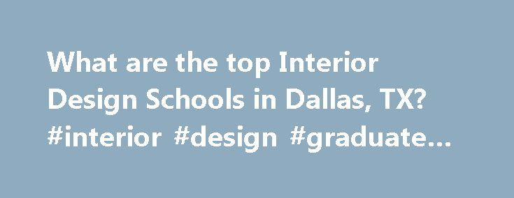 What are the top Interior Design Schools in Dallas, TX? #interior #design #graduate #jobs http://interior.nef2.com/what-are-the-top-interior-design-schools-in-dallas-tx-interior-design-graduate-jobs/  #interior design dallas # Interior Design Schools in Dallas, TX If you decide that you want to get an interior design degree, then you might want to consider attending one of the 2 interior design schools in Dallas, Texas. Dallas has a total population of 1,188,580 and a student population of…