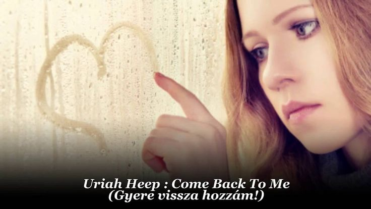 Uriah Heep : Come Back To Me / Gyere vissza hozzám (magyar felirattal)