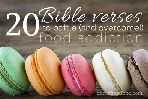 Use Bible Verses to overcome food addictions and claim Jesus' victory in this area of our lives.