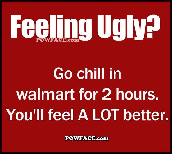 Works every time :): Quotes, Giggles, Truths, Funny Stuff, So True, Humor, Feelings Ugly, Walmart, True Stories