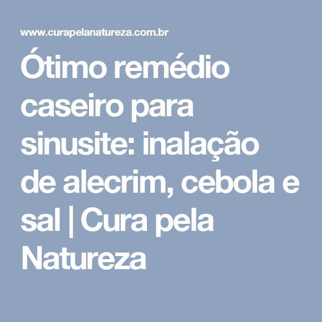 Ótimo remédio caseiro para sinusite: inalação de alecrim, cebola e sal   Cura pela Natureza