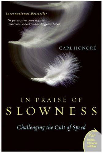 haven't read it- looks like something i might want to IN PRAISE OF SLOWNESS.....slow down and enjoy life, food, sex, etc.