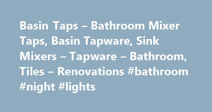Basin Taps – Bathroom Mixer Taps, Basin Tapware, Sink Mixers – Tapware – Bathroom, Tiles – Renovations #bathroom #night #lights http://bathroom.remmont.com/basin-taps-bathroom-mixer-taps-basin-tapware-sink-mixers-tapware-bathroom-tiles-renovations-bathroom-night-lights/  #bathroom basin taps Basin Taps Upgrade your bathroom basins with our range of stylish taps to buy online It the little touches of style that help a bathroom go from ordinary to luxurious. When you outfit your bathroom with…
