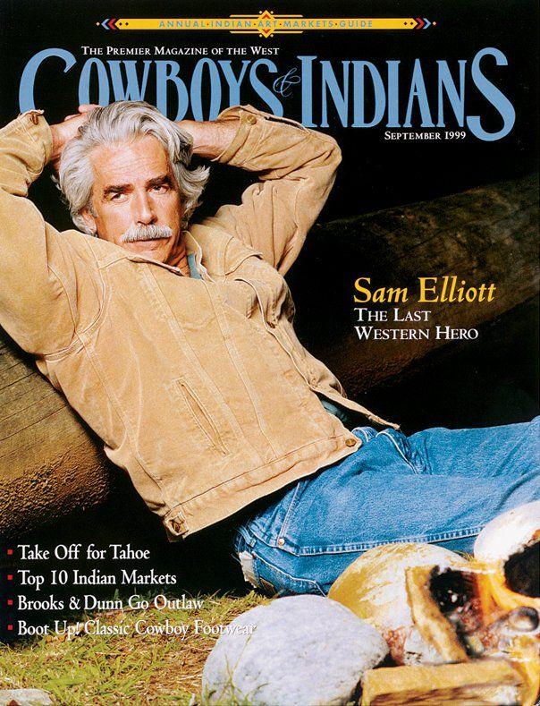Sam Elliott: The Last Western Hero - Cowboys & Indians Magazine - September 1999 I. Love. Him. Damn.