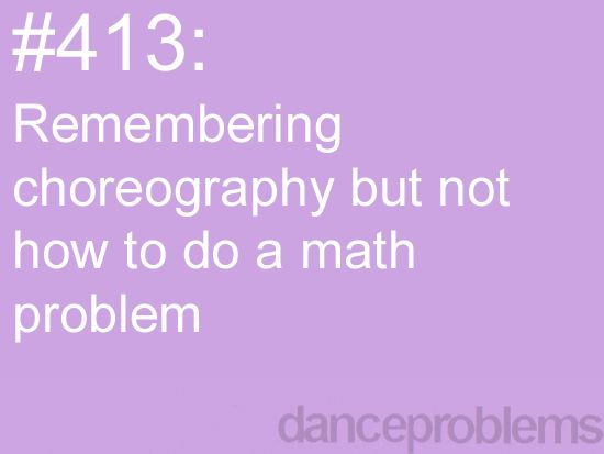 Remembering choreography but not how to do a math problem ! Souviens - toi d'une chorégraphie mais pas comment faire ton problème de maths ! It's really !!!! C'est vrai !!!!