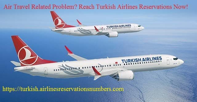 Air Travel Related Problem Reach Turkish Airlines Reservations Now Turkish Airlines Airline Reservations Airlines