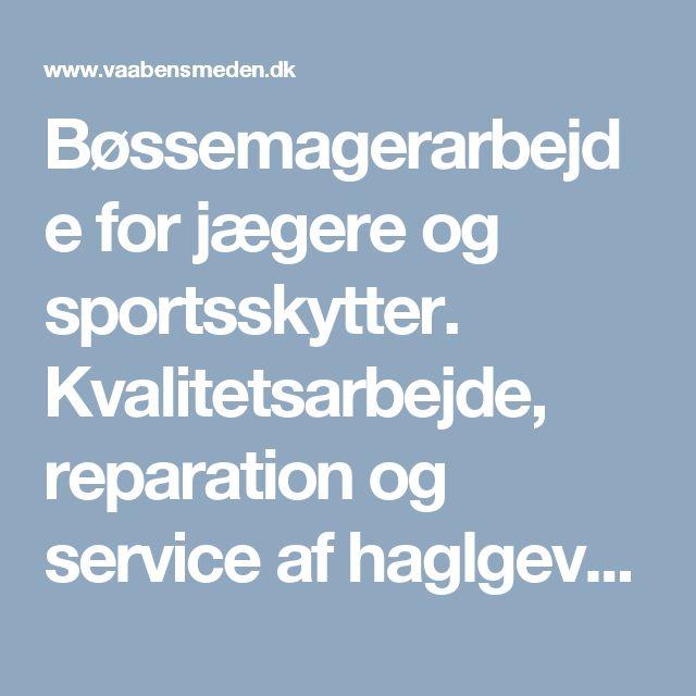 Bøssemagerarbejde for jægere og sportsskytter. Kvalitetsarbejde, reparation og service af haglgeværer, rifler, pistoler og revolvere.