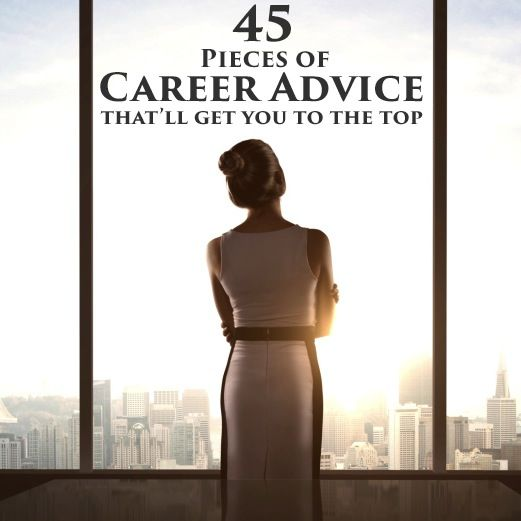 45 Pieces of Career Advice That'll Get You to the Top