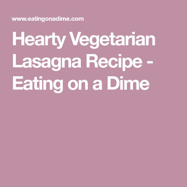 Hearty Vegetarian Lasagna Recipe - Eating on a Dime