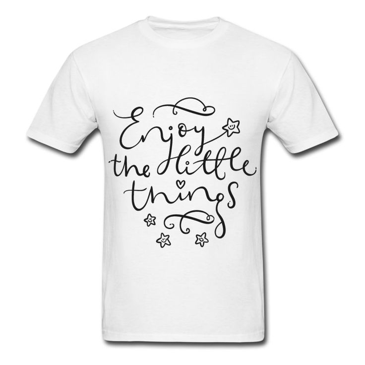 Enjoy the Little Things t-shirt - https://www.spreadshirt.com/enjoy+the+little+things+t-shirts-A107505083?department=1&productType=210&color=FFFFFF&appearance=1&view=1