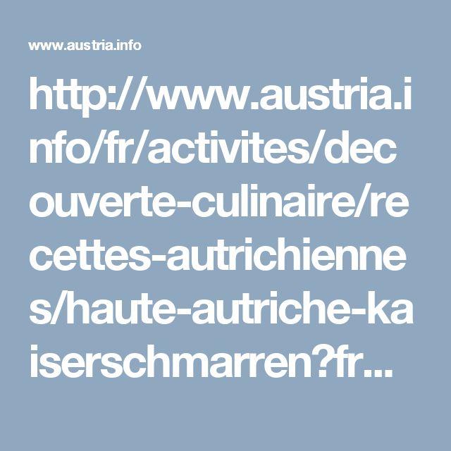 http://www.austria.info/fr/activites/decouverte-culinaire/recettes-autrichiennes/haute-autriche-kaiserschmarren?fr%2Factivites%2Fdecouverte-culinaire%2Frecettes-autrichiennes%2Fhaute-autriche-kaiserschmarren&utm_campaign=OEW_Ischgl-Okt16&utm_medium=E-Mail&utm_source=Newsletter