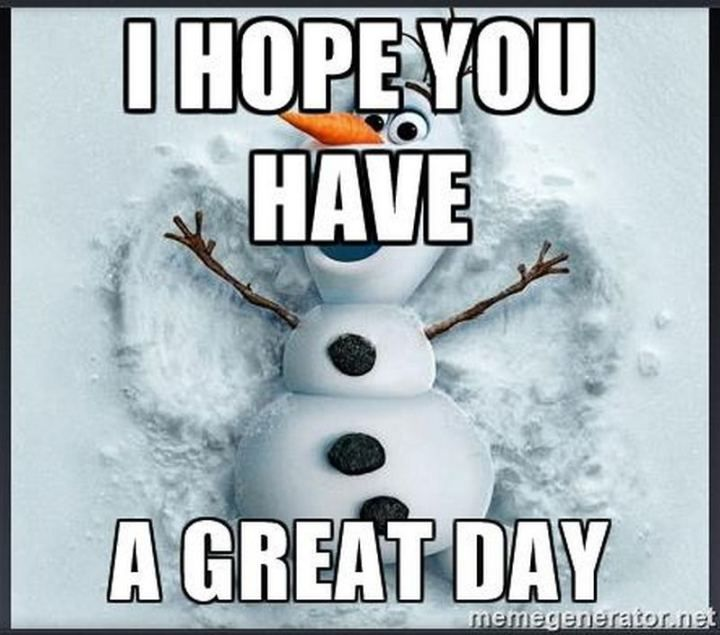 101 Have A Great Day Memes To Wish Someone Special A Good Day Great Day Quotes Happy Day Quotes Monday Inspirational Quotes