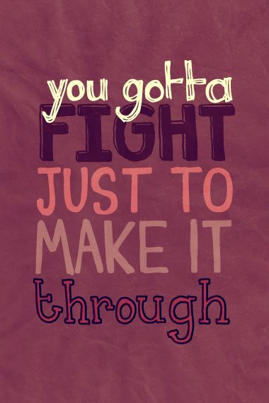 "Breath - Breaking Benjamin. ""You gotta fight just to make it through."" Just make it to tomorrow. You can do it."