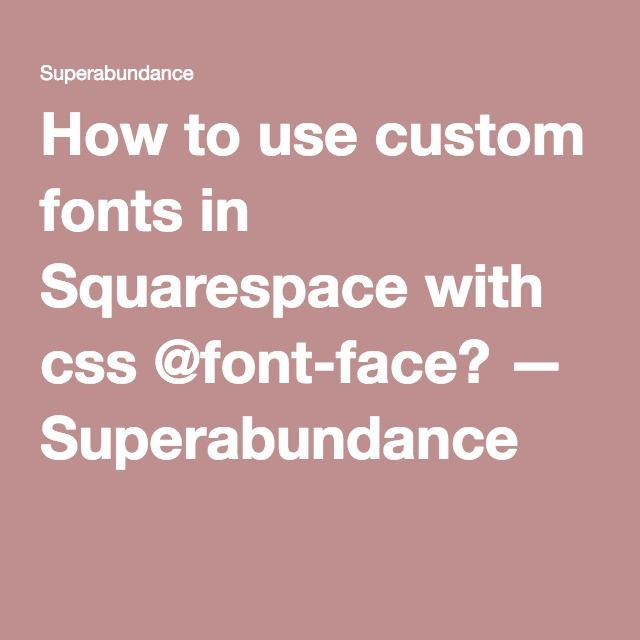 How to use custom fonts in Squarespace with css @font-face? — Superabundance