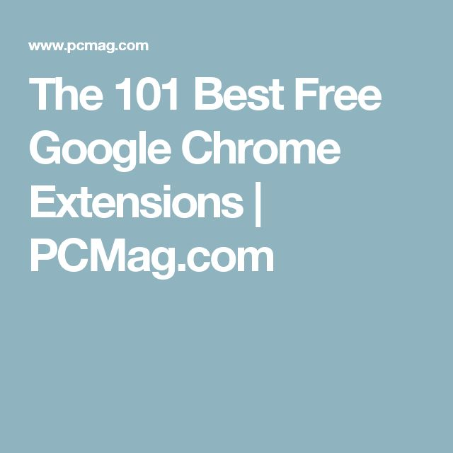 The 101 Best Free Google Chrome Extensions | PCMag.com