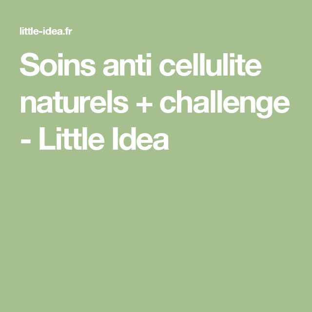 Soins anti cellulite naturels + challenge - Little Idea