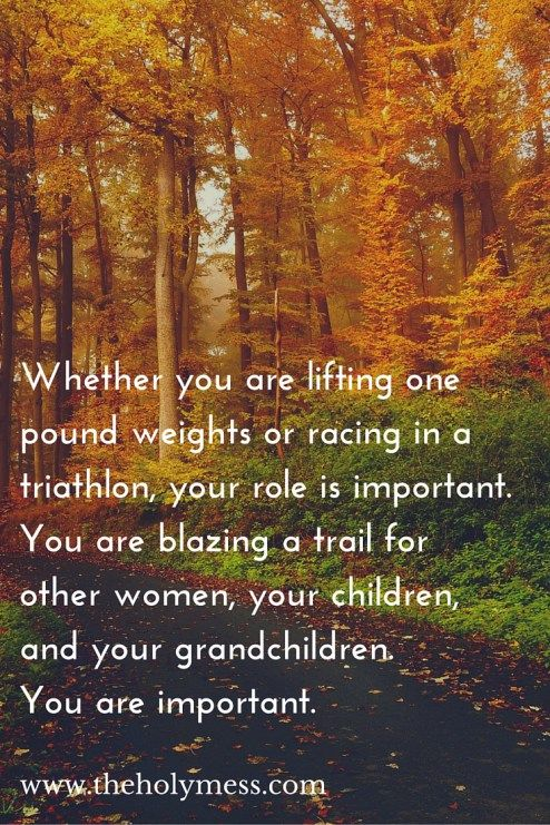 You might feel like you can't set much of a fitness example because you aren't out running marathons. Not true! When you try your best, you set an example for other women, your children, and grandchildren. You are a trailblazer! We Are Trailblazers|The Holy Mess